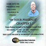 Pastor Rodney Hamright & The Reunion Concert Choir In Your Presence