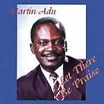 Martin Adu Let There Be Praise