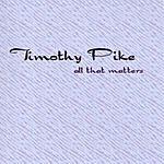 Timothy Pike All That Matters