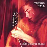Trevor Hall Lace Up Your Shoes