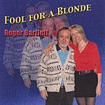 Roger Bartlett Fool For A Blonde