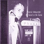 Patric Westoo Be Good Or Be Gone