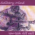 Low-Tech Riff Raff Solitary Mind