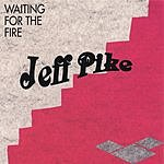 Jeff Pike Waiting For The Fire