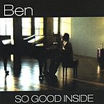 Ben So Good Inside