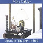 Mike Oakley Spendin' The Day In Bed