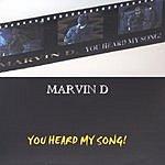 Marvin D You Heard My Song!
