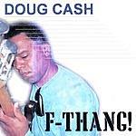 Doug Cash F-Thang!