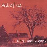 Gary Paul Bryant All Of Us