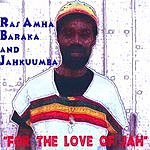 Ras Amha Baraka For The Love Of Jah