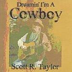 Scott R. Taylor Dreamin' I'm A Cowboy