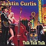 Justin Curtis Talk Talk Talk