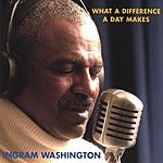 Ingram Washington What A Difference A Day Makes