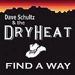 Dave Schultz & The DryHeat Find A Way