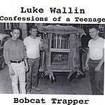 Luke Wallin Confessions Of A Teenage Bobcat Trapper