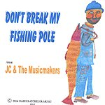 JC & The Musicmakers Don't Break My Fishing Pole