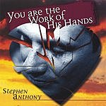 Stephen Anthony You Are The Work Of His Hands