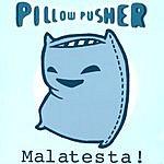 Pillow Pusher Malatesta