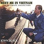 John Black Meet Me In Vietnam: The Ultimate Collection