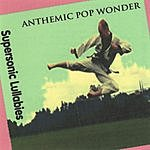 Anthemic Pop Wonder Supersonic Lullabies