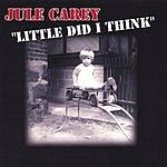 Jule Carey Little Did I Think