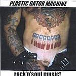 Plastic Gator Machine Rock 'N' Soul Music