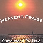 Heavens Praise Surrounded By Love