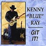 Kenny 'Blue' Ray Git It!
