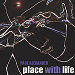Paul Alexander Place With Life