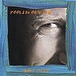 Bill Akin Foolish Or Wise