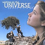 Courtney C. Patty Waiting On The Universe