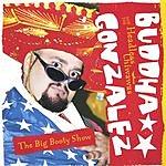 Buddha Gonzalez & The Headless Chiwawas Big Booty Show