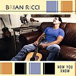 Brian Ricci Now You Know