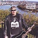 Bob Cushing Story Of My Life