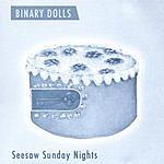 Binary Dolls Seesaw Sunday Nights