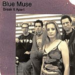 Blue Muse Break It Apart