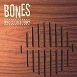 Bones Who Stole Fun?
