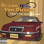 Bryan Van Dusen Don't Try This At Home (Parental Advisory)