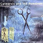Catharsis & The Humdrum Catharsis And The Humdrum