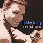 Bobby Belfry Imperfect Rhymes