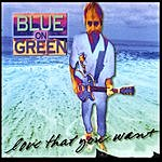 Blue On Green Love That You Want