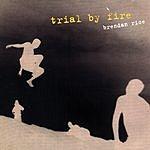 Brendan Rice Trial By Fire