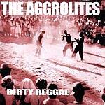 Aggrolites Dirty Reggae