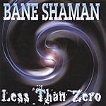 Bane Shaman Less Than Zero