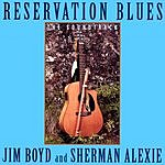 Jim Boyd Reservation Blues The Soundtrack