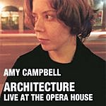 Amy Campbell Architecture: Live At The Opera House