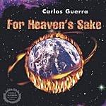Carlos Guerra For Heaven's Sake