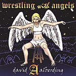David A. Alberding Wrestling With Angels