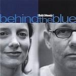 Bob & Wendy Behind The Blue
