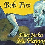 Bob Fox Blues Makes Me Happy